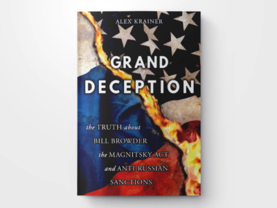 Grand Deception: The Truth About Bill Browder, the Magnitsky Act, and Anti-Russian Sanctions